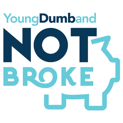 Young, Dumb, and NOT Broke?!